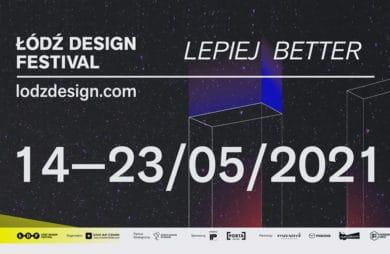 Łódź Design Festival 2021: Lepiej